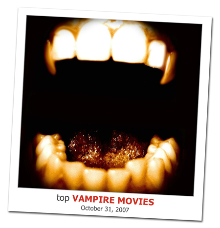 2007.10.31 Top Vampire Movies